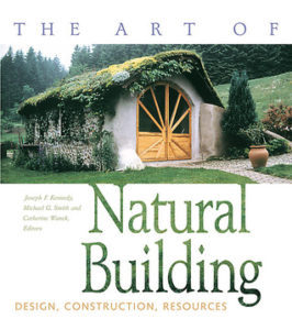 The Art of Natural Building by Joseph F. Kennedy, Michael G. Smith, and Catherine Wanek, Eds.